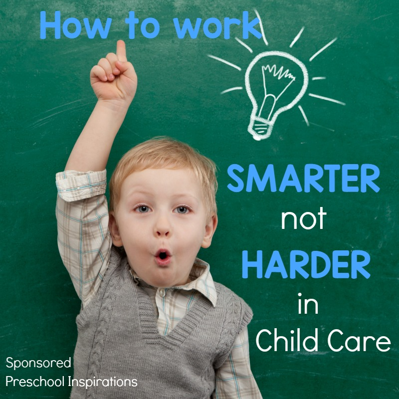 Tips to work smarter not harder in child care.