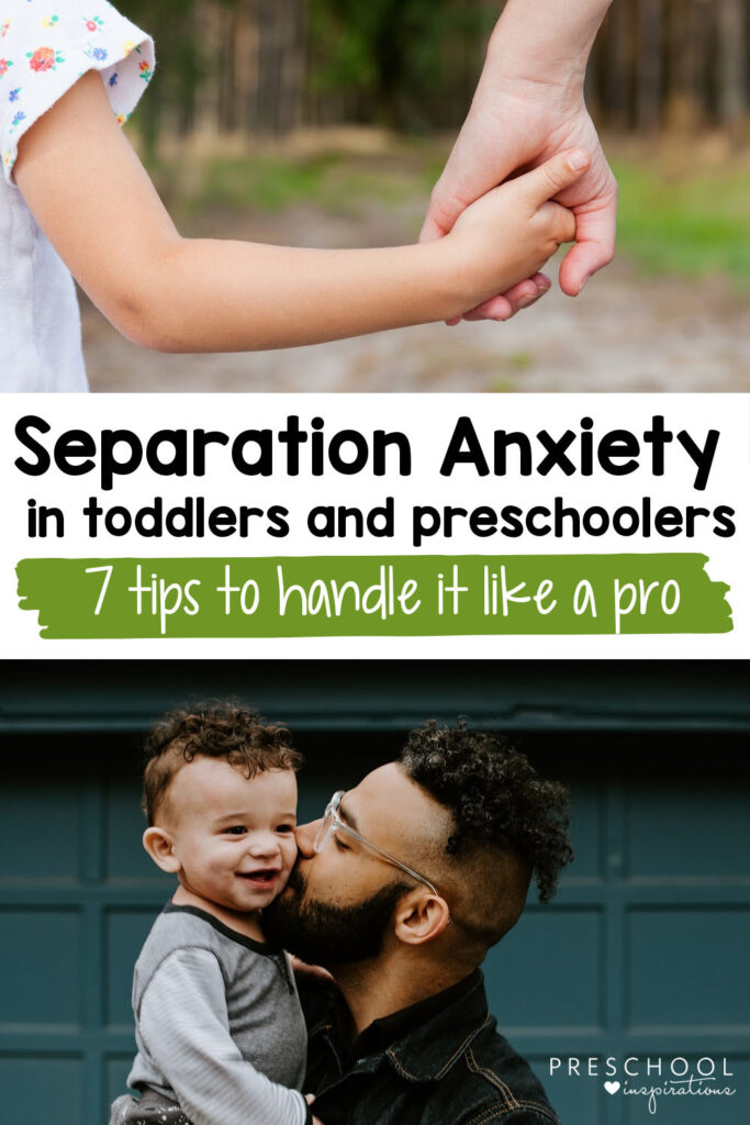 a child grasps their parents' hand, and a man kisses his smiling toddler son with the text, 'separation anxiety in toddlers and preschoolers 7 tips to handle it like a pro